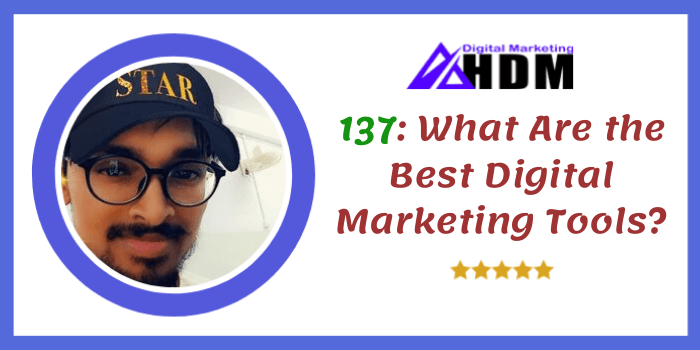 137: What Are the Best Digital Marketing Tools?