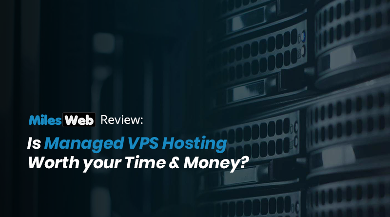 Is Managed VPS Hosting Worth your Time & Money